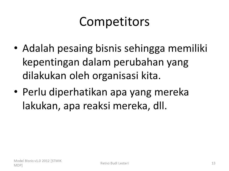 Competitors Adalah pesaing bisnis sehingga memiliki kepentingan dalam perubahan yang dilakukan oleh organisasi kita. Perlu diperhatikan apa yang merek