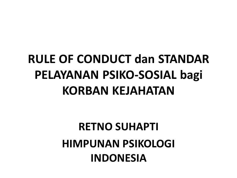 RULE OF CONDUCT dan STANDAR PELAYANAN PSIKO-SOSIAL bagi KORBAN KEJAHATAN RETNO SUHAPTI HIMPUNAN PSIKOLOGI INDONESIA