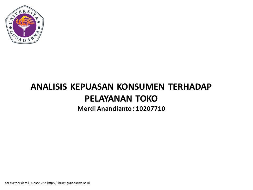 ANALISIS KEPUASAN KONSUMEN TERHADAP PELAYANAN TOKO Merdi Anandianto : 10207710 for further detail, please visit http://library.gunadarma.ac.id