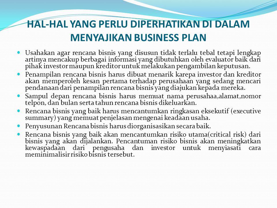 HAL-HAL YANG PERLU DIPERHATIKAN DI DALAM MENYAJIKAN BUSINESS PLAN Usahakan agar rencana bisnis yang disusun tidak terlalu tebal tetapi lengkap artinya