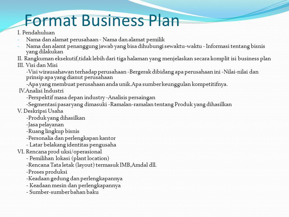 Format Business Plan I. Pendahuluan - Nama dan alamat perusahaan - Nama dan alamat pemilik - Nama dan alamt penanggung jawab yang bisa dihubungi sewak
