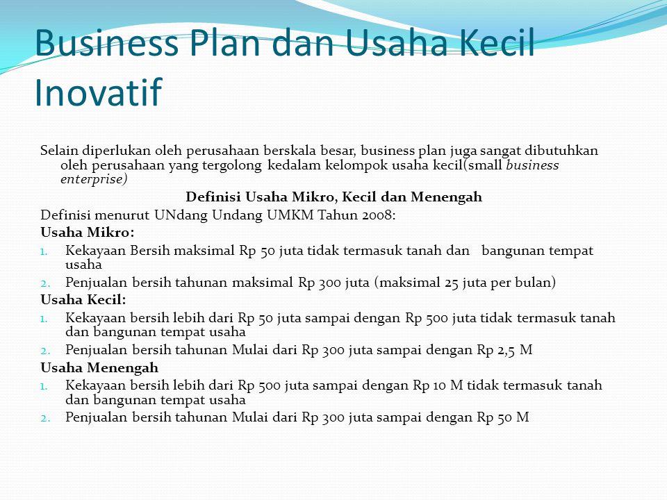 Business Plan dan Usaha Kecil Inovatif Selain diperlukan oleh perusahaan berskala besar, business plan juga sangat dibutuhkan oleh perusahaan yang ter