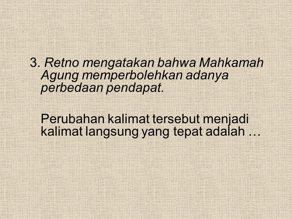 3.Retno mengatakan bahwa Mahkamah Agung memperbolehkan adanya perbedaan pendapat.