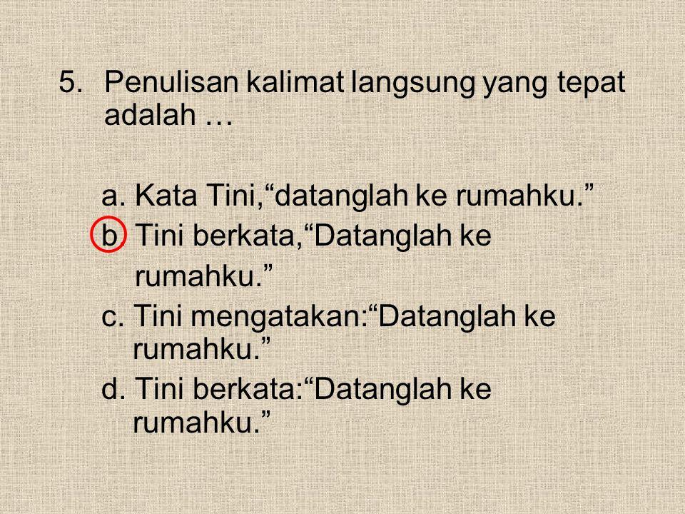 5.Penulisan kalimat langsung yang tepat adalah … a.