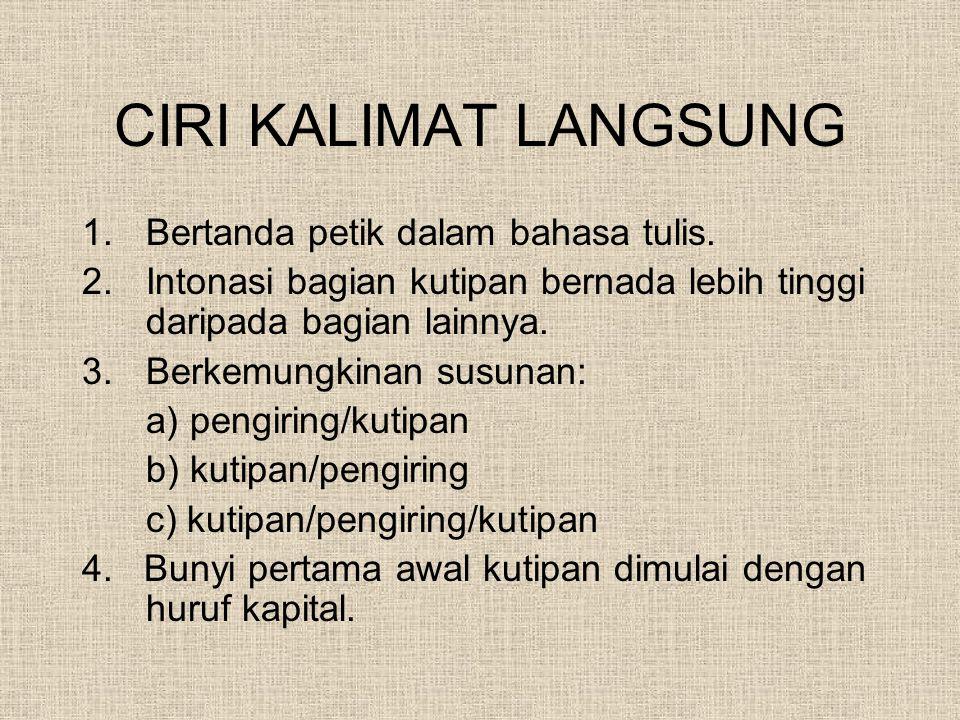 CIRI KALIMAT LANGSUNG 1.Bertanda petik dalam bahasa tulis.