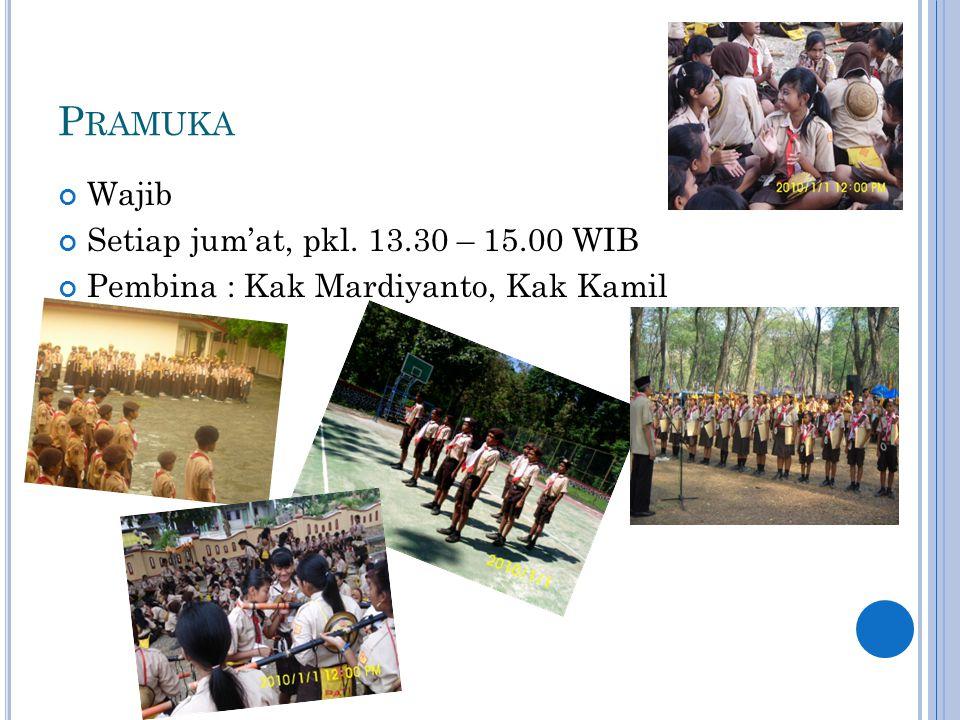 P RAMUKA Wajib Setiap jum'at, pkl. 13.30 – 15.00 WIB Pembina : Kak Mardiyanto, Kak Kamil