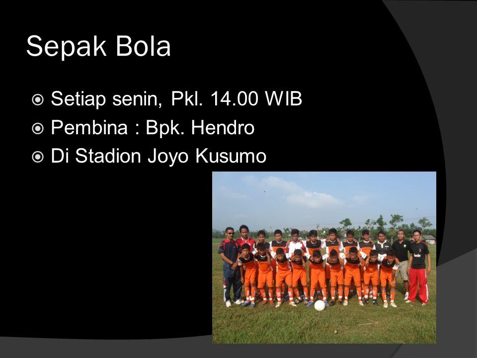 Sepak Bola  Setiap senin, Pkl. 14.00 WIB  Pembina : Bpk. Hendro  Di Stadion Joyo Kusumo