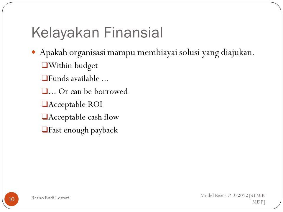 Kelayakan Finansial Model Bisnis v1.0 2012 [STMIK MDP] Retno Budi Lestari 10 Apakah organisasi mampu membiayai solusi yang diajukan.  Within budget 