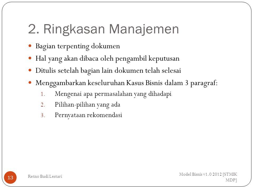 2. Ringkasan Manajemen Model Bisnis v1.0 2012 [STMIK MDP] Retno Budi Lestari 13 Bagian terpenting dokumen Hal yang akan dibaca oleh pengambil keputusa