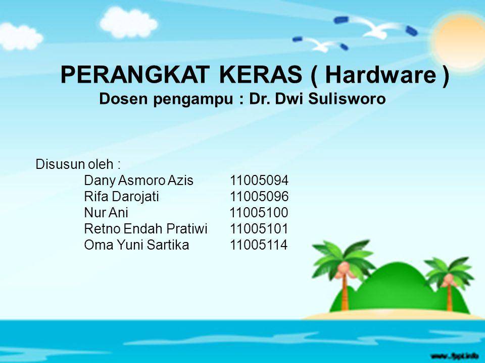 PERANGKAT KERAS ( Hardware ) Dosen pengampu : Dr. Dwi Sulisworo Disusun oleh : Dany Asmoro Azis11005094 Rifa Darojati 11005096 Nur Ani 11005100 Retno