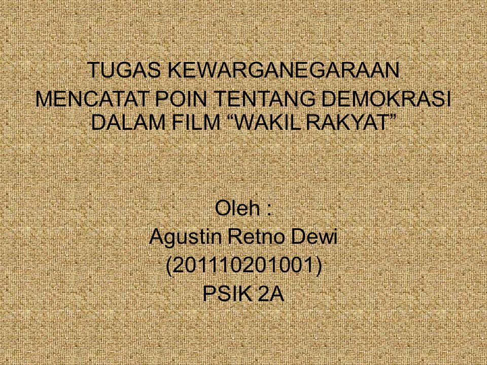"""TUGAS KEWARGANEGARAAN MENCATAT POIN TENTANG DEMOKRASI DALAM FILM """"WAKIL RAKYAT"""" Oleh : Agustin Retno Dewi (201110201001) PSIK 2A"""
