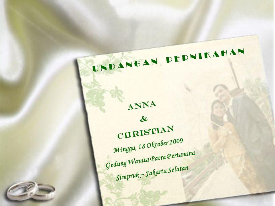 U N D A N G A N P E R N I K A H A N ANNA & CHRISTIAN Minggu, 18 Oktober 2009 Gedung Wanita Patra Pertamina Simpruk – Jakarta Selatan