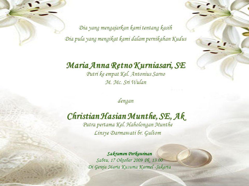 Dia yang mengajarkan kami tentang kasih Dia pula yang mengikat kami dalam pernikahan Kudus Maria Anna Retno Kurniasari, SE dengan Christian Hasian Mun