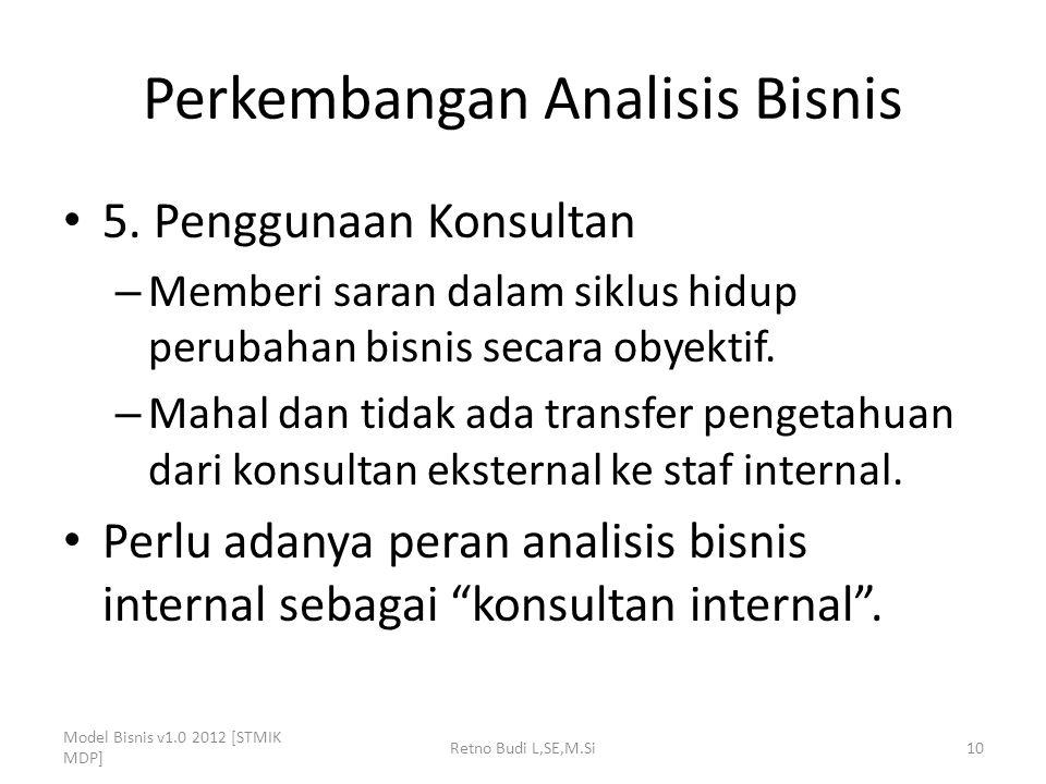 Perkembangan Analisis Bisnis 5. Penggunaan Konsultan – Memberi saran dalam siklus hidup perubahan bisnis secara obyektif. – Mahal dan tidak ada transf