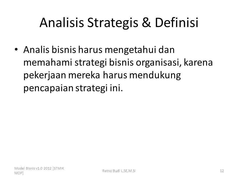 Analisis Strategis & Definisi Analis bisnis harus mengetahui dan memahami strategi bisnis organisasi, karena pekerjaan mereka harus mendukung pencapai