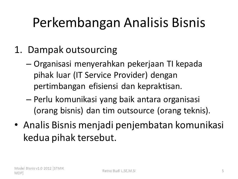 Perkembangan Analisis Bisnis 1.Dampak outsourcing – Organisasi menyerahkan pekerjaan TI kepada pihak luar (IT Service Provider) dengan pertimbangan efisiensi dan kepraktisan.