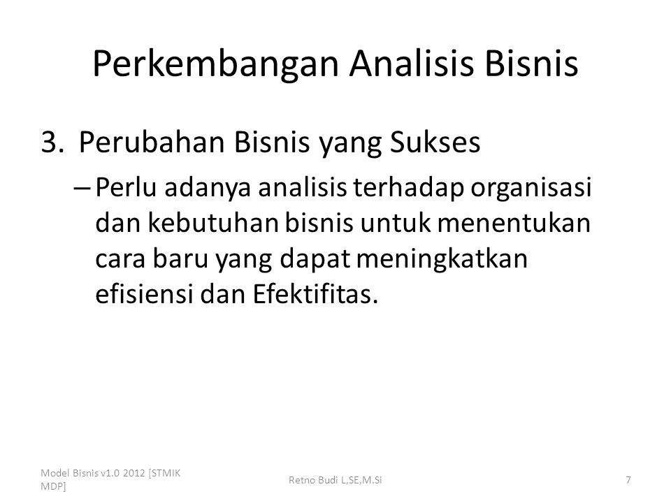 Siklus Hidup Perubahan Bisnis (Business Change Lifecycle) Model Bisnis v1.0 2012 [STMIK MDP] Retno Budi L,SE,M.Si8