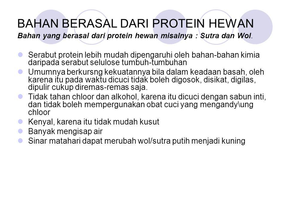BAHAN BERASAL DARI PROTEIN HEWAN Bahan yang berasal dari protein hewan misalnya : Sutra dan Wol. Serabut protein lebih mudah dipengaruhi oleh bahan-ba