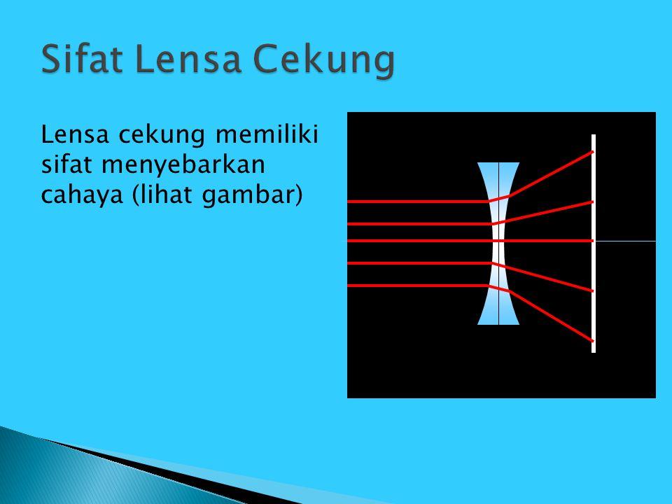 Lensa cekung memiliki sifat menyebarkan cahaya (lihat gambar)
