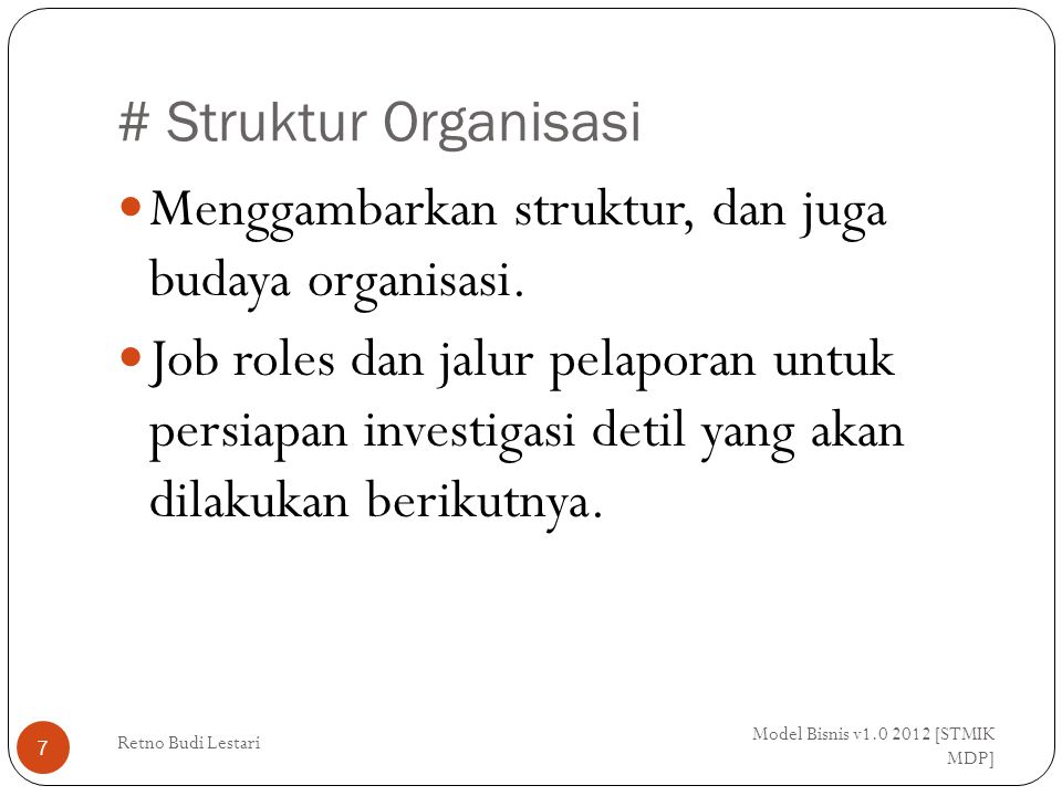 Catatan Kebutuhan Bisnis (Business Needs Log) Model Bisnis v1.0 2012 [STMIK MDP] Retno Budi Lestari 38 Hal-hal yang didokumentasikan: 1.