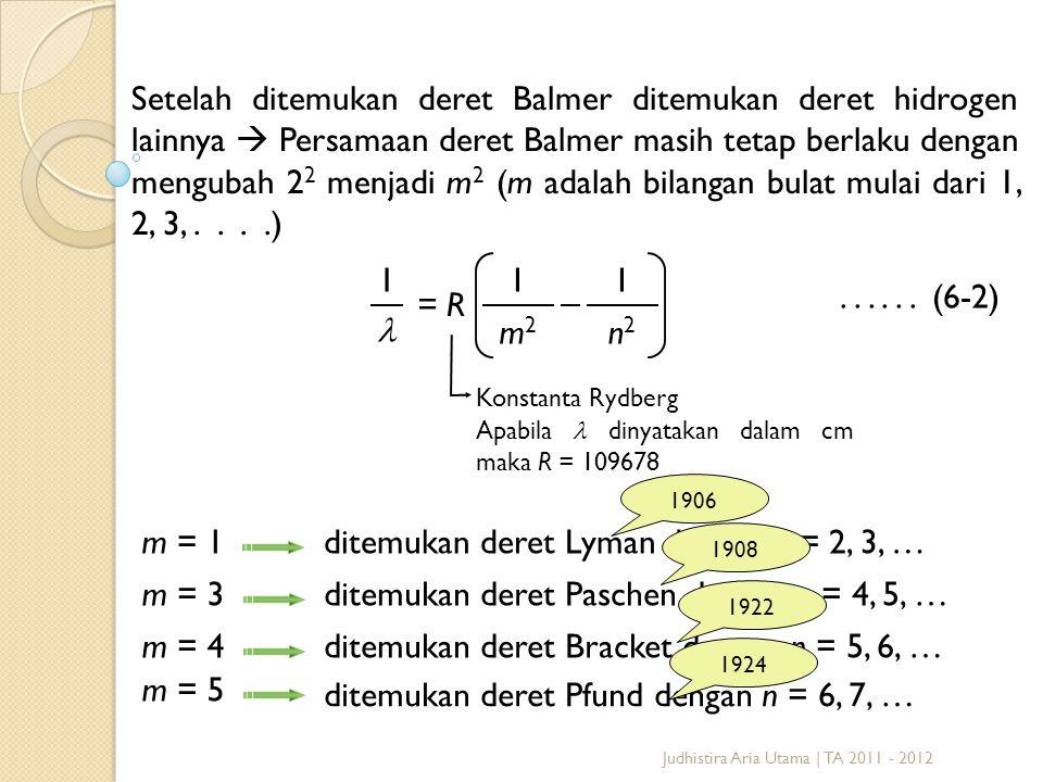 Setelah ditemukan deret Balmer ditemukan deret hidrogen lainnya  Persamaan deret Balmer masih tetap berlaku dengan mengubah 2 2 menjadi m 2 (m adalah