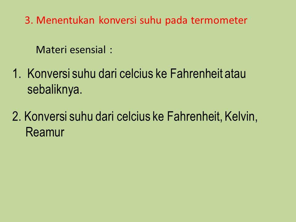 3. Menentukan konversi suhu pada termometer Materi esensial : 1. Konversi suhu dari celcius ke Fahrenheit atau sebaliknya. 2. Konversi suhu dari celci