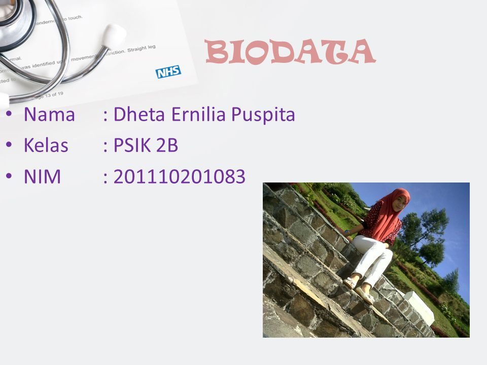 BIODATA Nama: Dheta Ernilia Puspita Kelas: PSIK 2B NIM: 201110201083