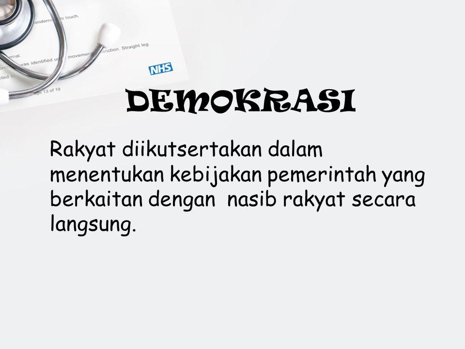 DEMOKRASI Rakyat diikutsertakan dalam menentukan kebijakan pemerintah yang berkaitan dengan nasib rakyat secara langsung.