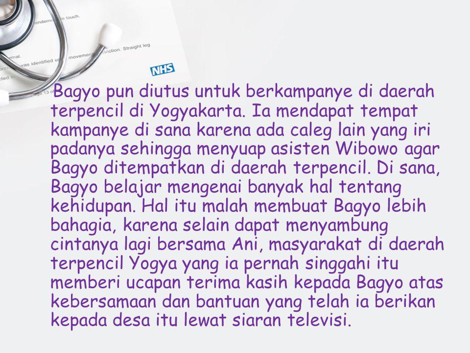 Bagyo pun diutus untuk berkampanye di daerah terpencil di Yogyakarta. Ia mendapat tempat kampanye di sana karena ada caleg lain yang iri padanya sehin
