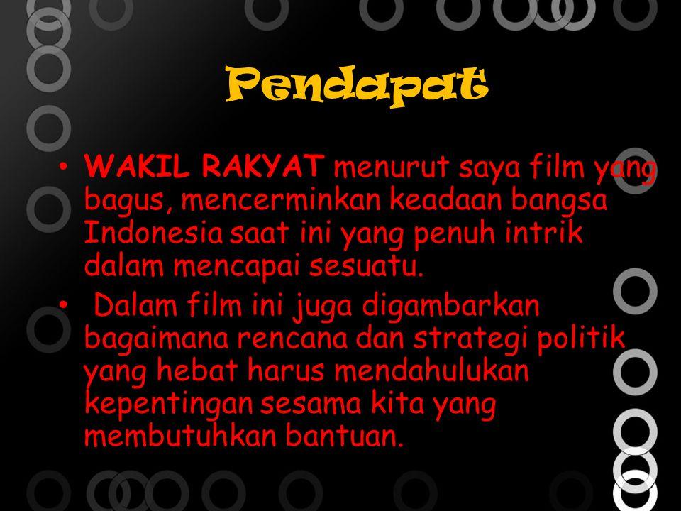 Pendapat WAKIL RAKYAT menurut saya film yang bagus, mencerminkan keadaan bangsa Indonesia saat ini yang penuh intrik dalam mencapai sesuatu. Dalam fil