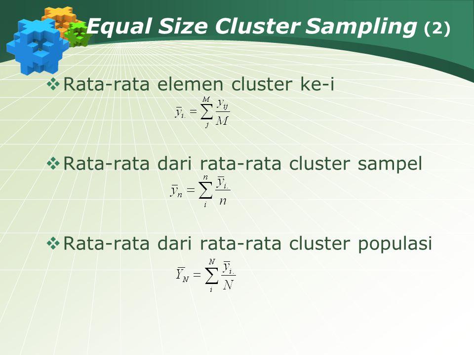 Equal Size Cluster Sampling (2)  Rata-rata elemen cluster ke-i  Rata-rata dari rata-rata cluster sampel  Rata-rata dari rata-rata cluster populasi