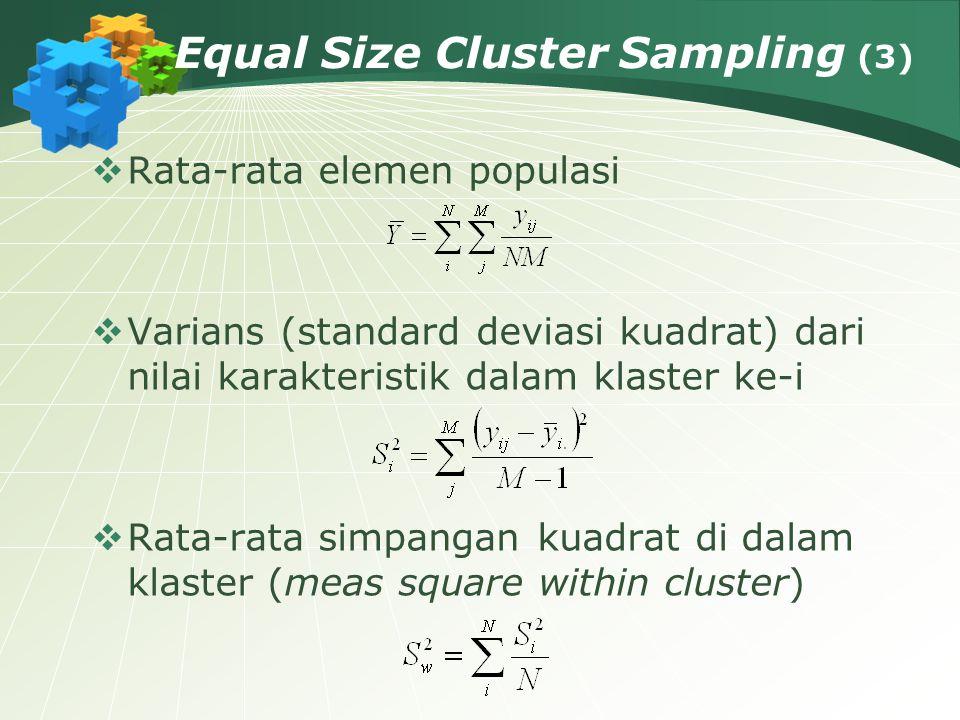 Equal Size Cluster Sampling (3)  Rata-rata elemen populasi  Varians (standard deviasi kuadrat) dari nilai karakteristik dalam klaster ke-i  Rata-ra