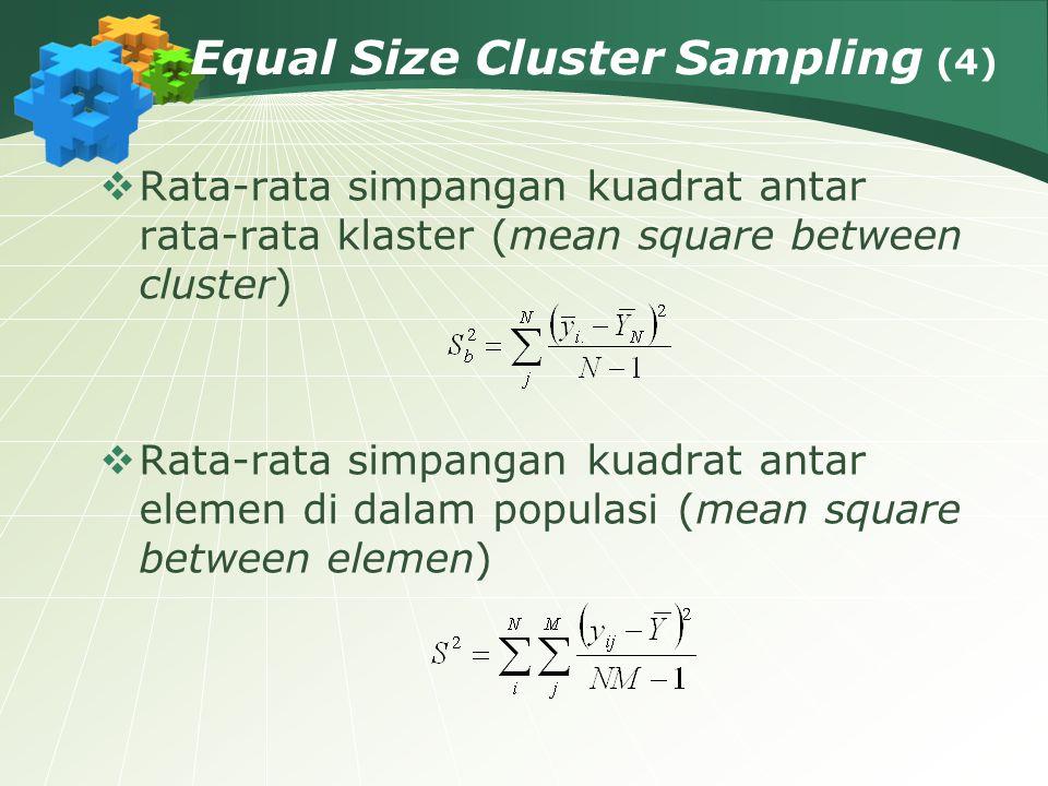 Equal Size Cluster Sampling (4)  Rata-rata simpangan kuadrat antar rata-rata klaster (mean square between cluster)  Rata-rata simpangan kuadrat anta