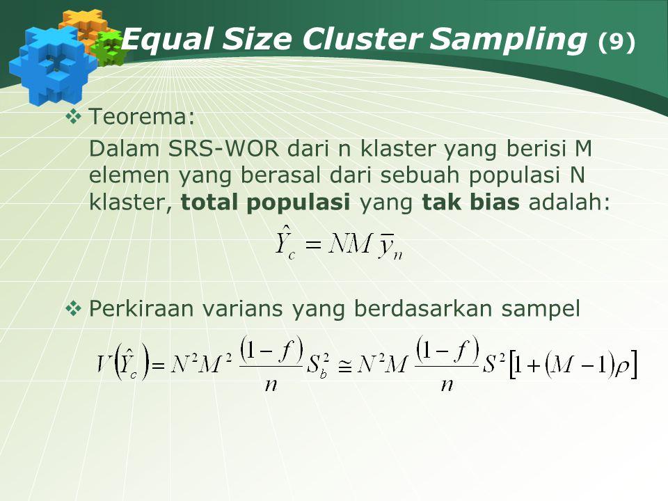 Equal Size Cluster Sampling (9)  Teorema: Dalam SRS-WOR dari n klaster yang berisi M elemen yang berasal dari sebuah populasi N klaster, total popula