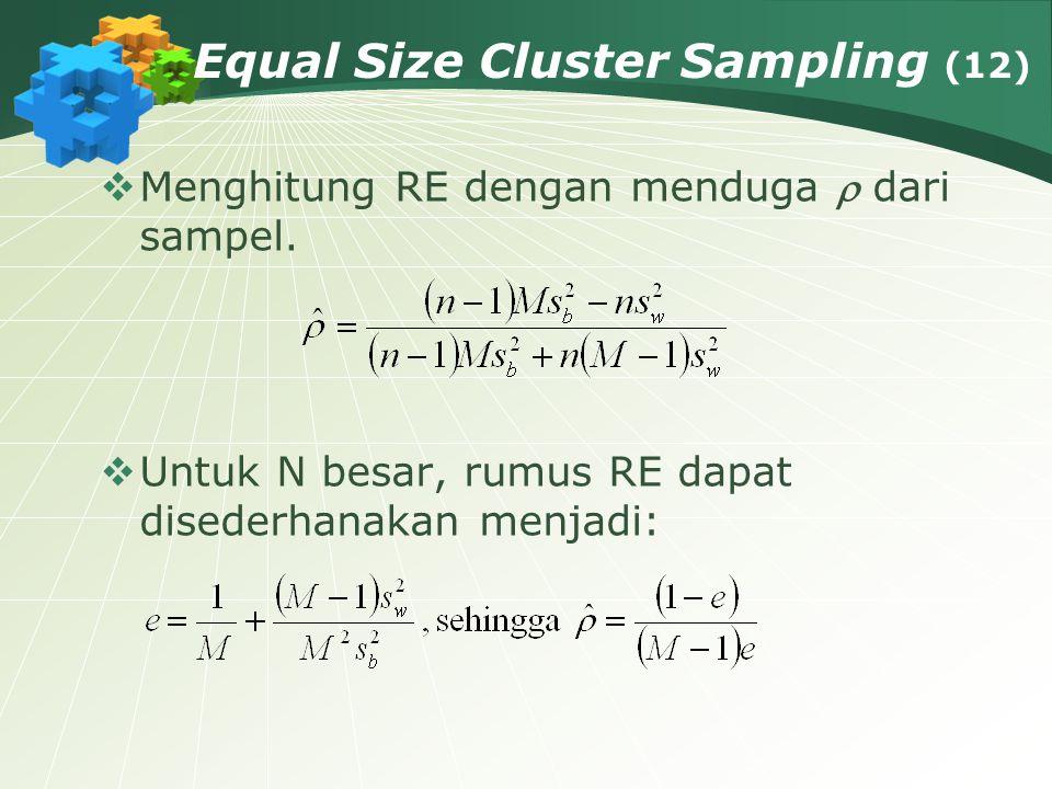 Equal Size Cluster Sampling (12)  Menghitung RE dengan menduga  dari sampel.  Untuk N besar, rumus RE dapat disederhanakan menjadi: