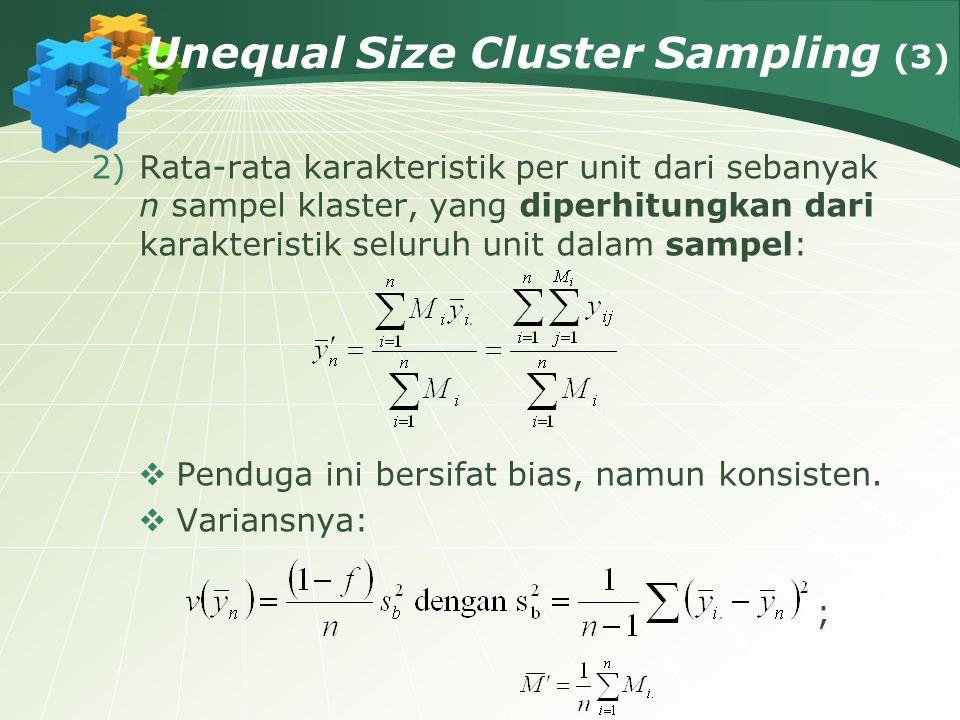 Unequal Size Cluster Sampling (3) 2)Rata-rata karakteristik per unit dari sebanyak n sampel klaster, yang diperhitungkan dari karakteristik seluruh un