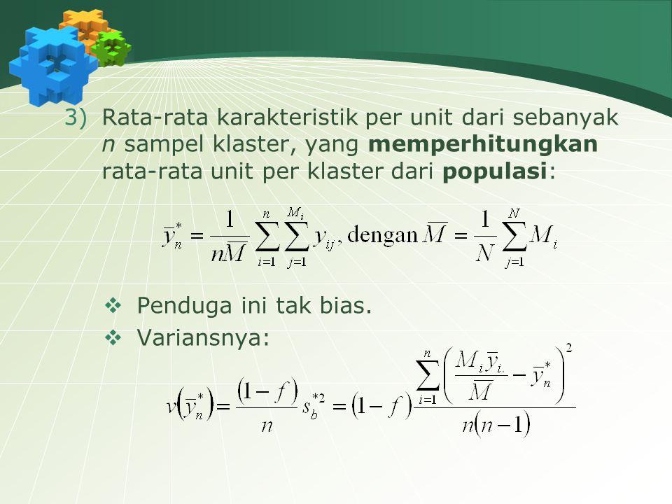 3)Rata-rata karakteristik per unit dari sebanyak n sampel klaster, yang memperhitungkan rata-rata unit per klaster dari populasi:  Penduga ini tak bi