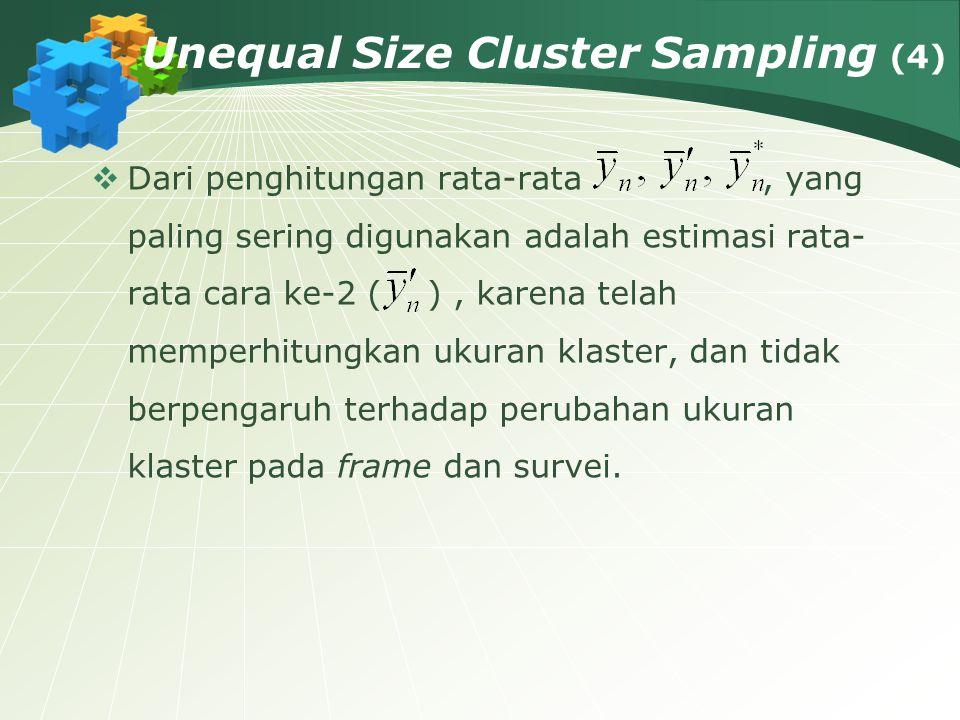 Unequal Size Cluster Sampling (4)  Dari penghitungan rata-rata, yang paling sering digunakan adalah estimasi rata- rata cara ke-2 ( ), karena telah m