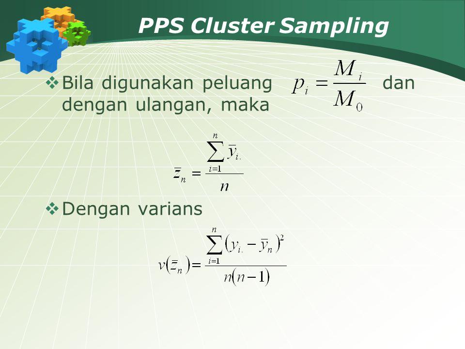 PPS Cluster Sampling  Bila digunakan peluang dan dengan ulangan, maka  Dengan varians