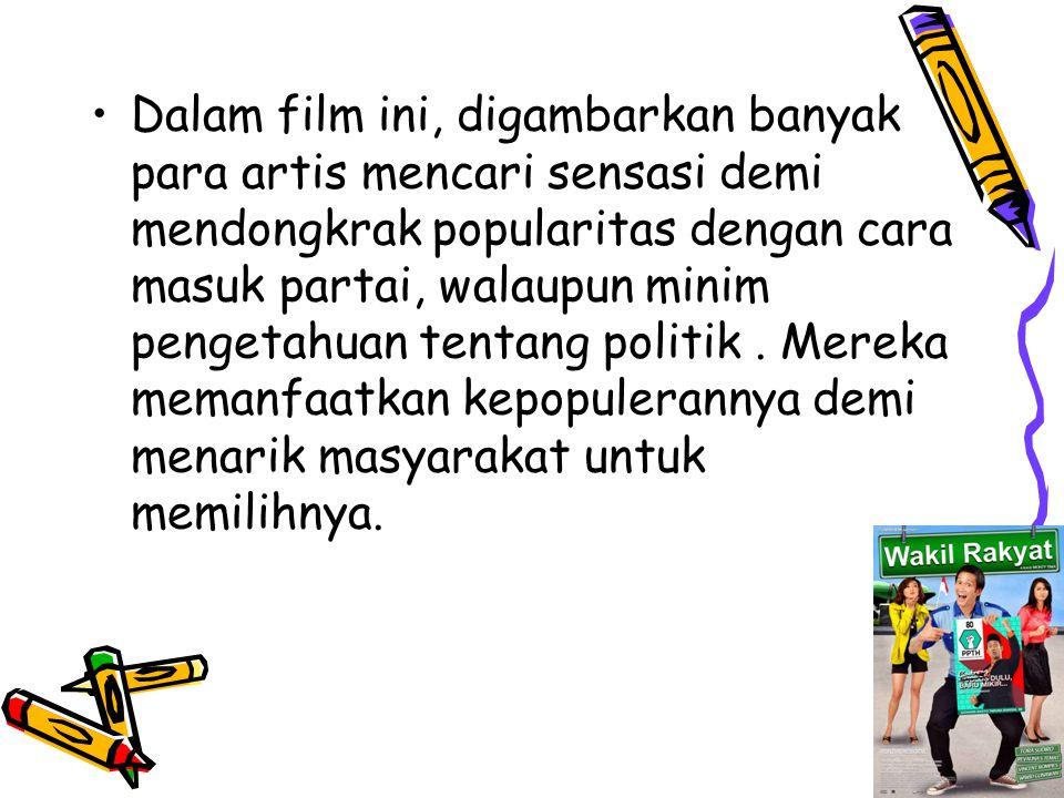 Dalam film ini, digambarkan banyak para artis mencari sensasi demi mendongkrak popularitas dengan cara masuk partai, walaupun minim pengetahuan tentang politik.
