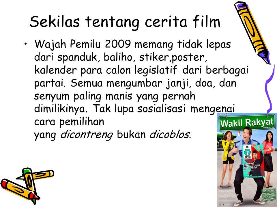 Sekilas tentang cerita film Wajah Pemilu 2009 memang tidak lepas dari spanduk, baliho, stiker,poster, kalender para calon legislatif dari berbagai partai.