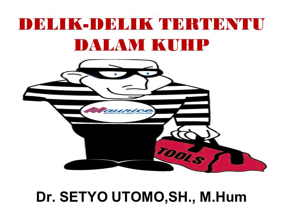 DELIK-DELIK TERTENTU DALAM KUHP Dr. SETYO UTOMO,SH., M.Hum