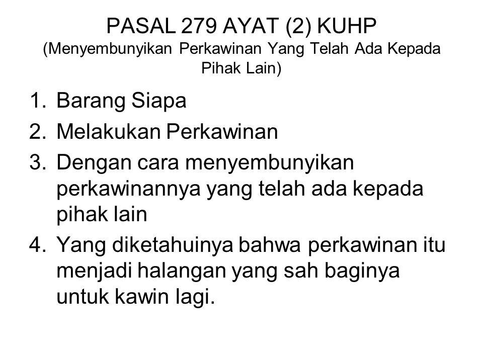 PASAL 279 AYAT (1) KE-2 KUHP 1.Barang Siapa 2.Melakukan Perkawinan 3.Sedang Diketahuinya Bahwa Perkawinan Yang Telah Ada dari Pihak yang Lain 4.Menjadi Halangan Yang Sah Dari Pihak Lain itu Untuk Kawin Lagi