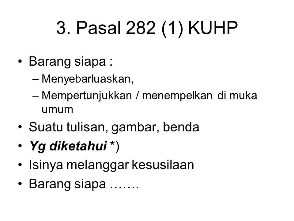 2. Pasal 281 KUHP Dihukum 2 thn 8 bln / denda Rp.4.500,- : Ayat (1) : –Barang siapa –Dengan sengaja –Di depan umum –Merusak kesusilaan Ayat (2) –Baran