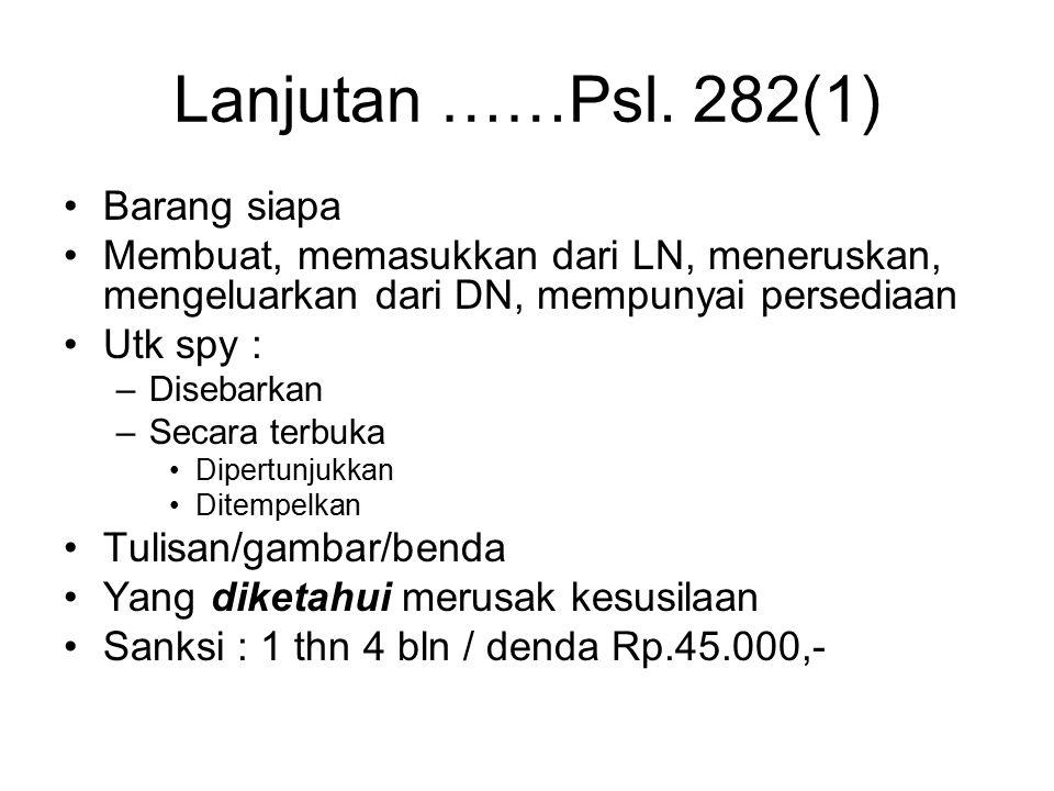 3. Pasal 282 (1) KUHP Barang siapa : –Menyebarluaskan, –Mempertunjukkan / menempelkan di muka umum Suatu tulisan, gambar, benda Yg diketahui *) Isinya