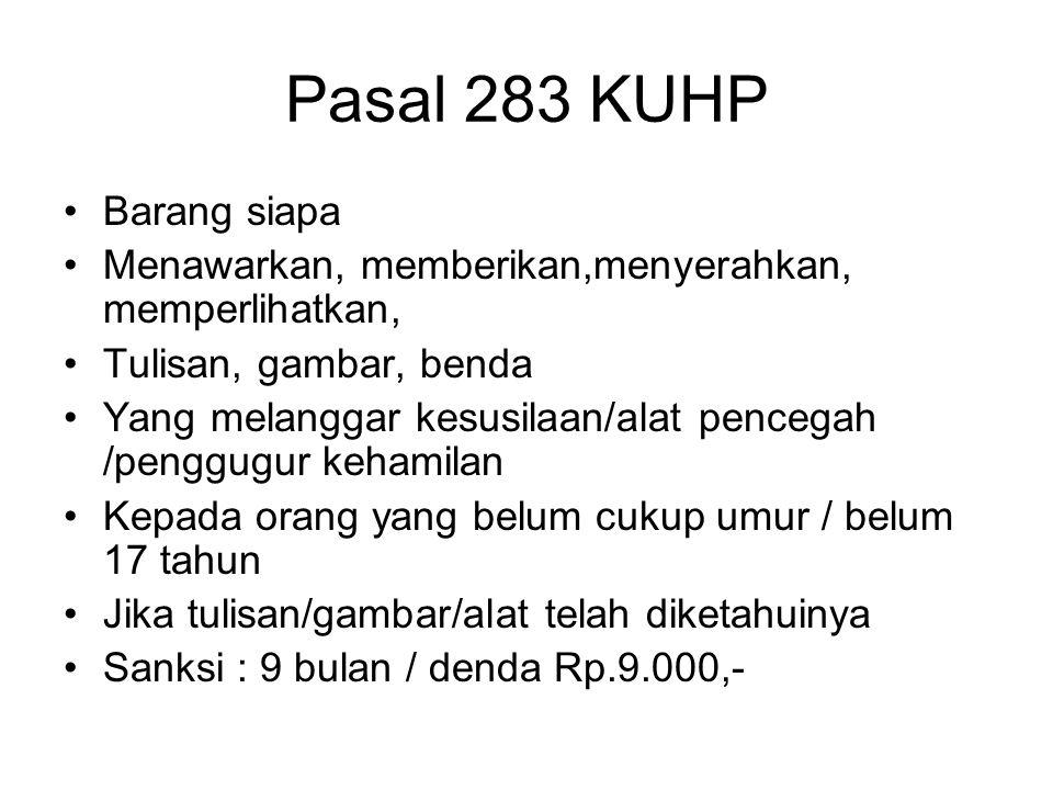 Pasal 282 (2) KUHP Pasal 282 (1) Jika ada alasan kuat bagi Pelaku untuk menduga Tulisan / gambar / benda tsb melanggar kesusilaan Sanksi : 9 bulan / denda Rp.4.500,- Psl.
