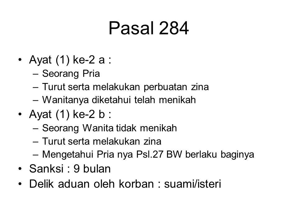 PERZINAHAN (Pasal 284 KUHP) Ayat (1) ke-1 a : –Seorang Pria –Beristeri –Melakukan zina –Pasal 27 BW berlaku baginya Ayat (1) ke-1 b : –Seorang wanita