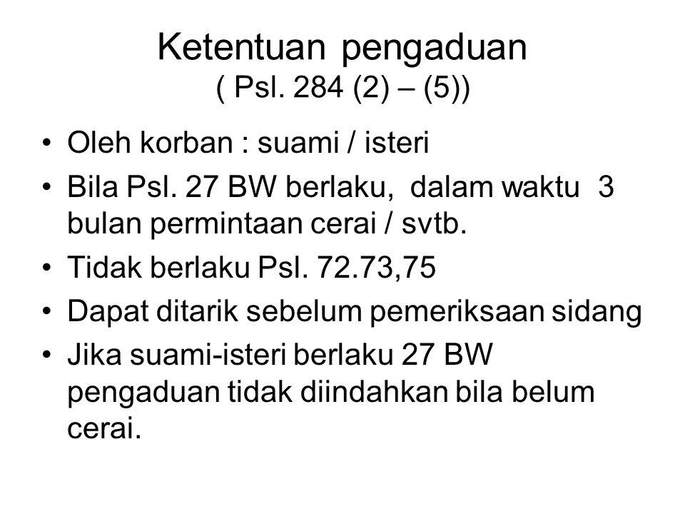Pasal 284 Ayat (1) ke-2 a : –Seorang Pria –Turut serta melakukan perbuatan zina –Wanitanya diketahui telah menikah Ayat (1) ke-2 b : –Seorang Wanita t
