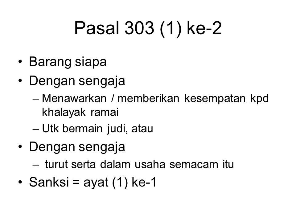 PERJUDIAN Pasal 303 (1) ke-1 KUHP Barang siapa Tanpa izin Dengan sengaja melakukan sebagai usaha menawarkan / memberi kesempatan, atau Dengan sengaja
