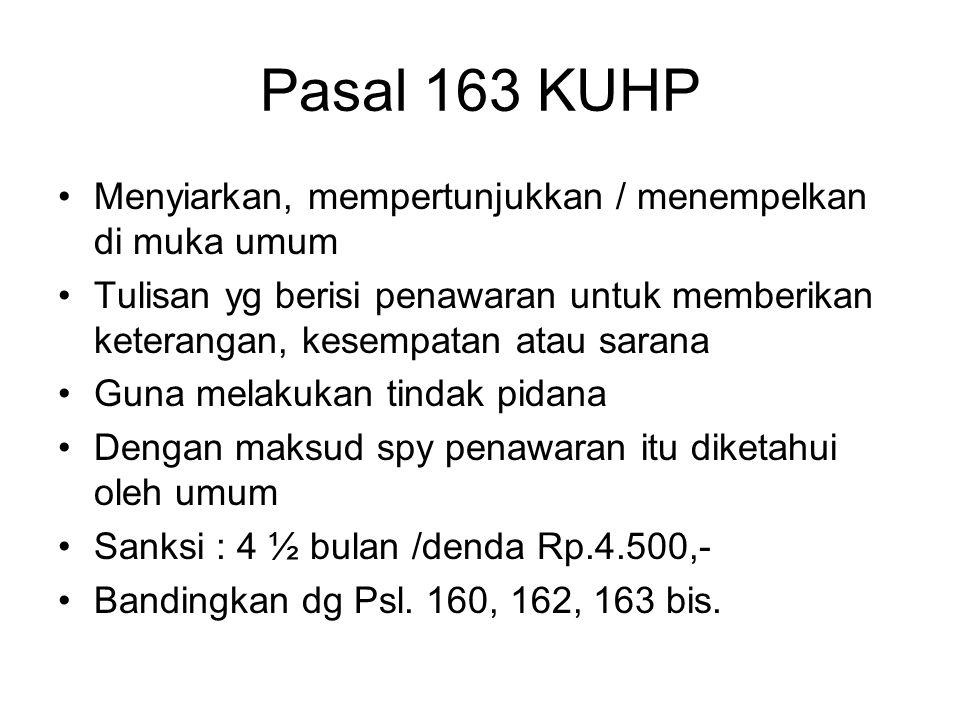 Pasal 161 KUHP Unsur-unsur: –Menyiarkan, mempertunjukkan / menempelkan –di muka umum –Dengan maksud spy isinya diketahui umum –Tulisan yang menghasut